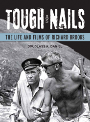 Tough as Nails: The Life and Films of Richard Brooks by Douglass K. Daniel