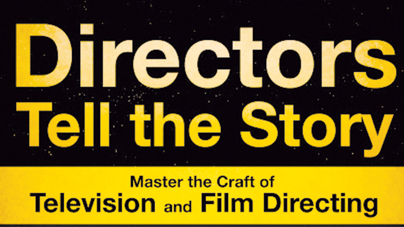 Directors Tell The Story Master The Craft Of Television And Film