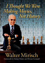 I Thought We Were Making Movies, Not History - Walter Mirisch
